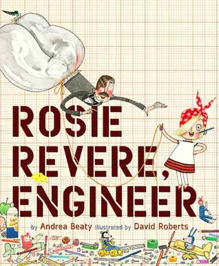 Rosie Revere, Engineer by Andrea Baty and David Roberts